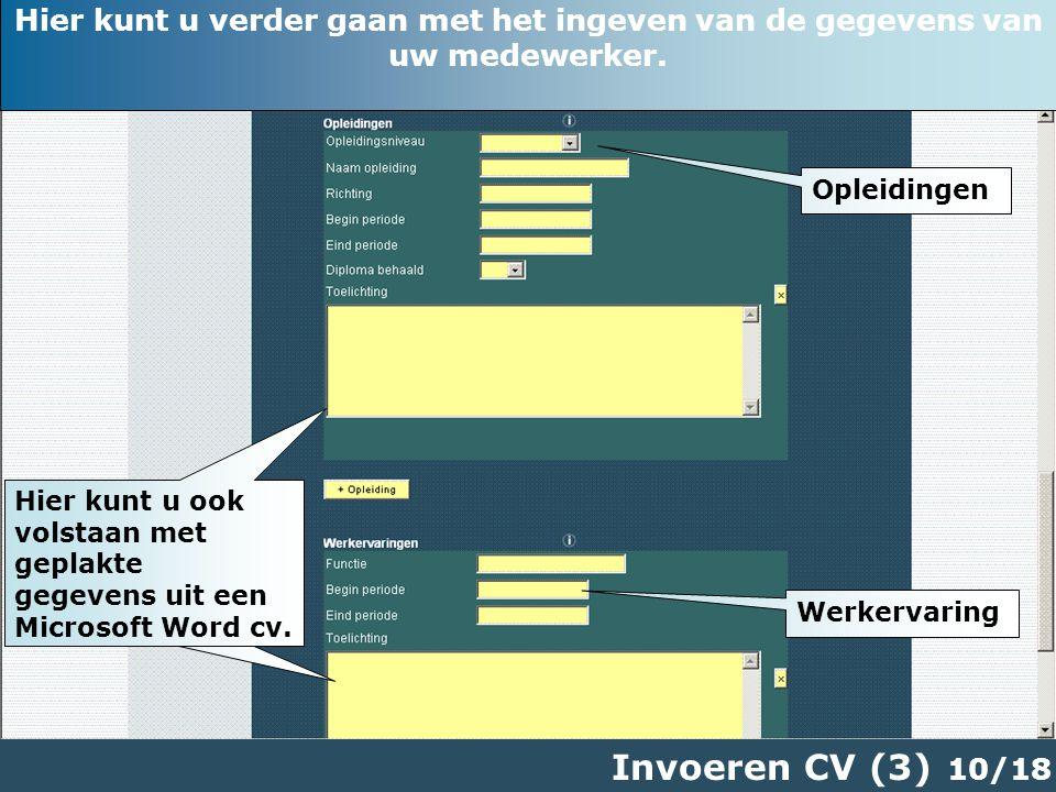 10/18 Invoeren CV (3) Opleidingen Werkervaring Hier kunt u ook volstaan met geplakte gegevens uit een Microsoft Word cv.