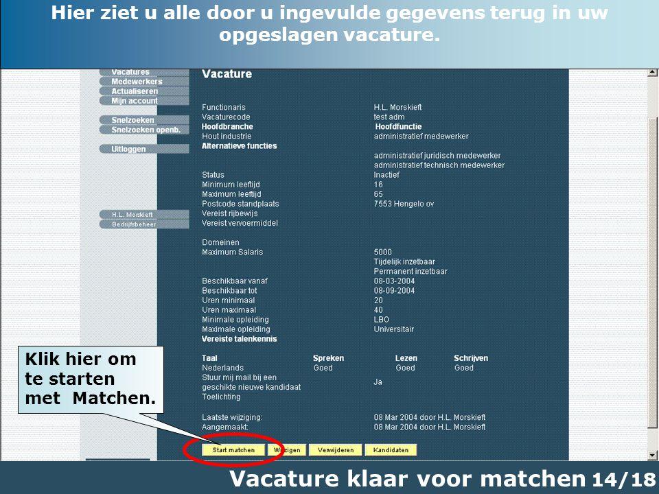 14/18 Vacature klaar voor matchen Klik hier om te starten met Matchen.