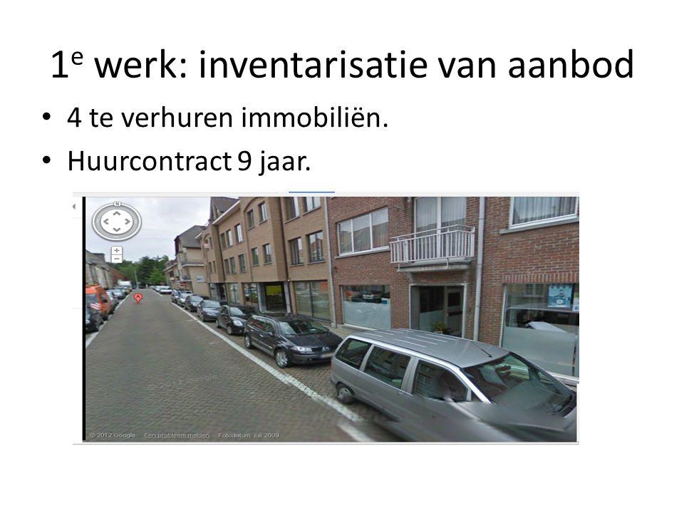1 e werk: inventarisatie van aanbod • 4 te verhuren immobiliën. • Huurcontract 9 jaar.