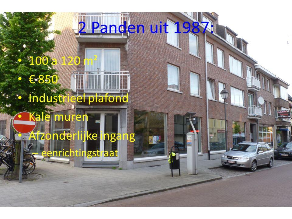 2 Panden uit 1987: • 100 a 120 m² • € 850 • Industrieel plafond • Kale muren • Afzonderlijke ingang – eenrichtingstraat