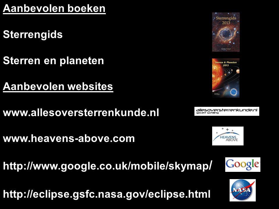 Aanbevolen boeken Sterrengids Sterren en planeten Aanbevolen websites www.allesoversterrenkunde.nl www.heavens-above.com http://www.google.co.uk/mobil