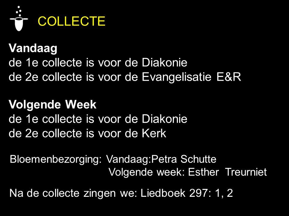 COLLECTE Vandaag de 1e collecte is voor de Diakonie de 2e collecte is voor de Evangelisatie E&R Volgende Week de 1e collecte is voor de Diakonie de 2e