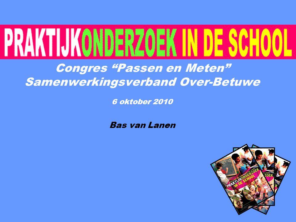 """Congres """"Passen en Meten"""" Samenwerkingsverband Over-Betuwe 6 oktober 2010 Bas van Lanen"""