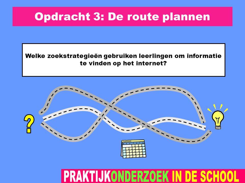 Opdracht 3: De route plannen Welke zoekstrategieën gebruiken leerlingen om informatie te vinden op het internet?