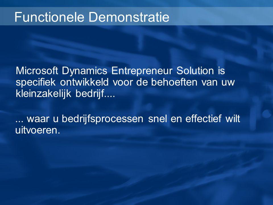 Functionele Demonstratie... waar u bedrijfsprocessen snel en effectief wilt uitvoeren. Microsoft Dynamics Entrepreneur Solution is specifiek ontwikkel