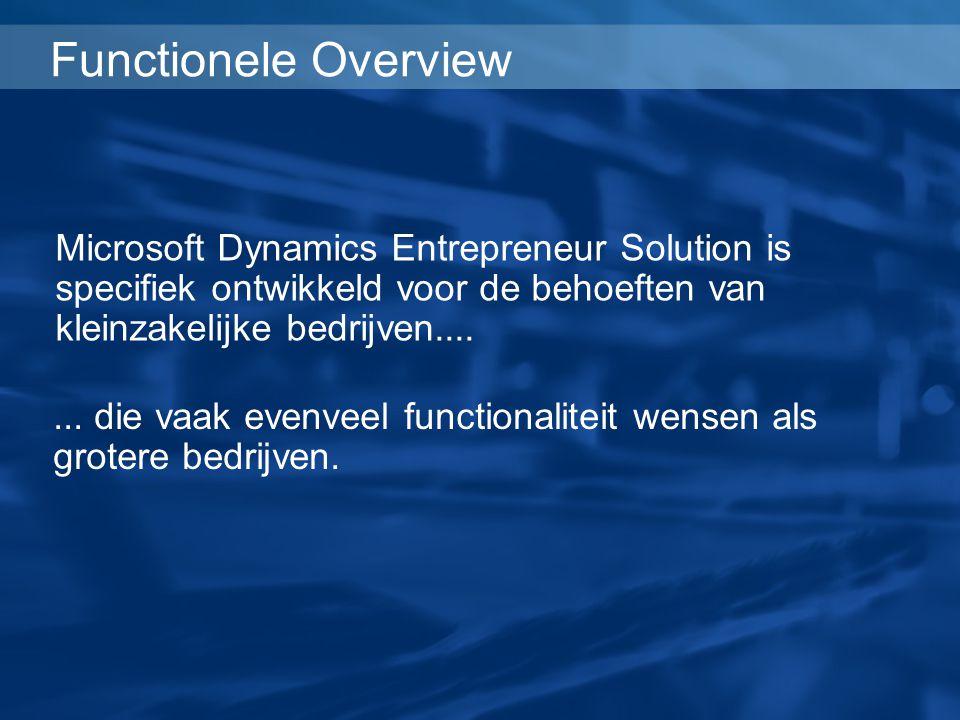 Functionele Overview... die vaak evenveel functionaliteit wensen als grotere bedrijven. Microsoft Dynamics Entrepreneur Solution is specifiek ontwikke