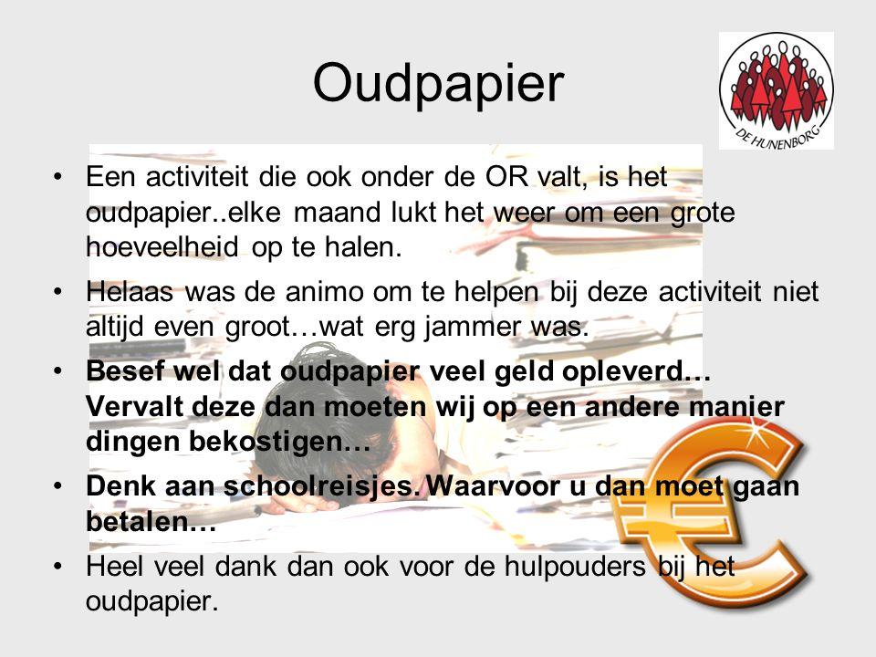 Oudpapier •Een activiteit die ook onder de OR valt, is het oudpapier..elke maand lukt het weer om een grote hoeveelheid op te halen.