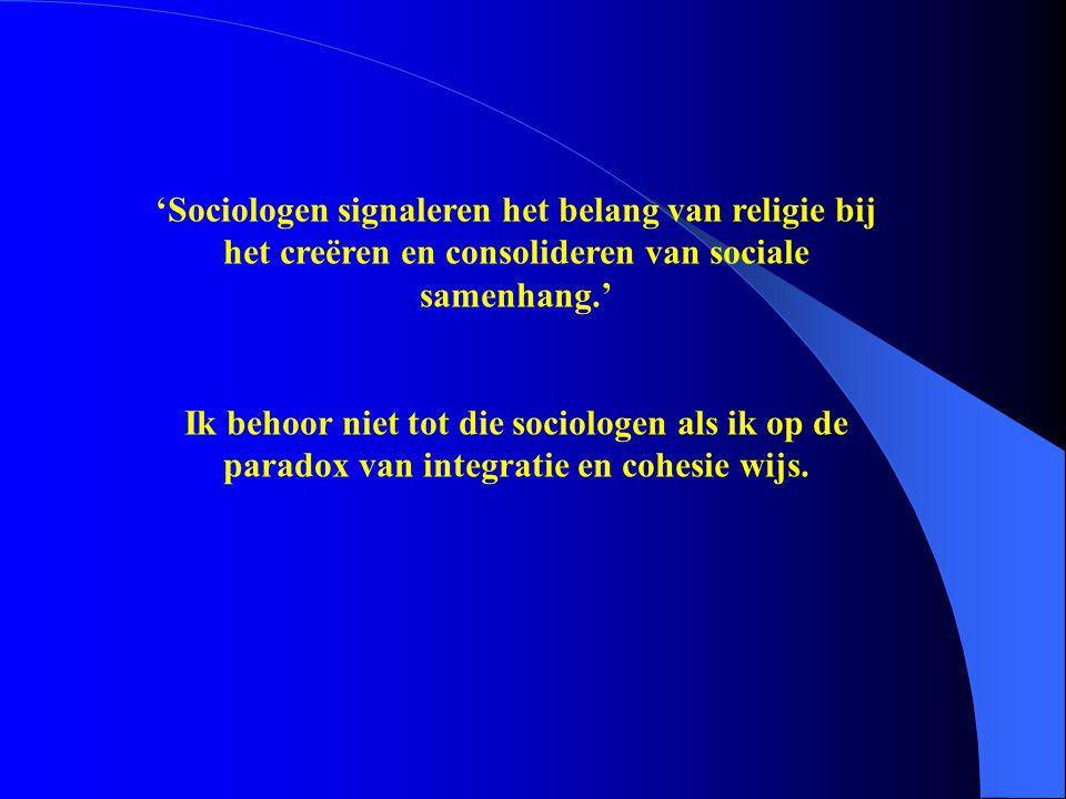 Ik behoor niet tot die sociologen als ik op de paradox van integratie en cohesie wijs.