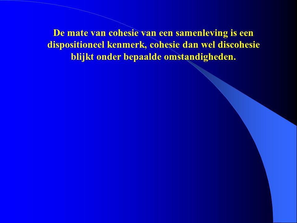 De mate van cohesie van een samenleving is een dispositioneel kenmerk, cohesie dan wel discohesie blijkt onder bepaalde omstandigheden.