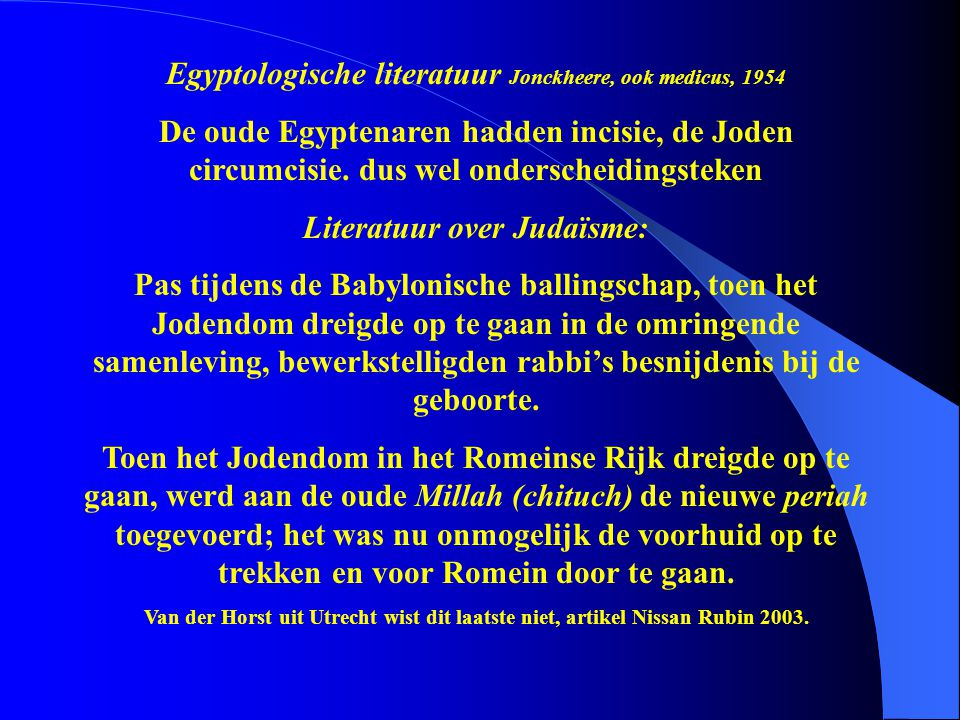 Egyptologische literatuur Jonckheere, ook medicus, 1954 De oude Egyptenaren hadden incisie, de Joden circumcisie. dus wel onderscheidingsteken Literat