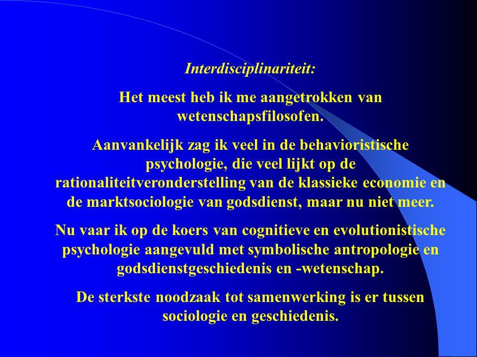 Interdisciplinariteit: Het meest heb ik me aangetrokken van wetenschapsfilosofen. Aanvankelijk zag ik veel in de behavioristische psychologie, die vee