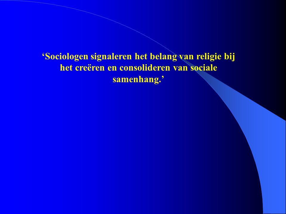 'Sociologen signaleren het belang van religie bij het creëren en consolideren van sociale samenhang.'