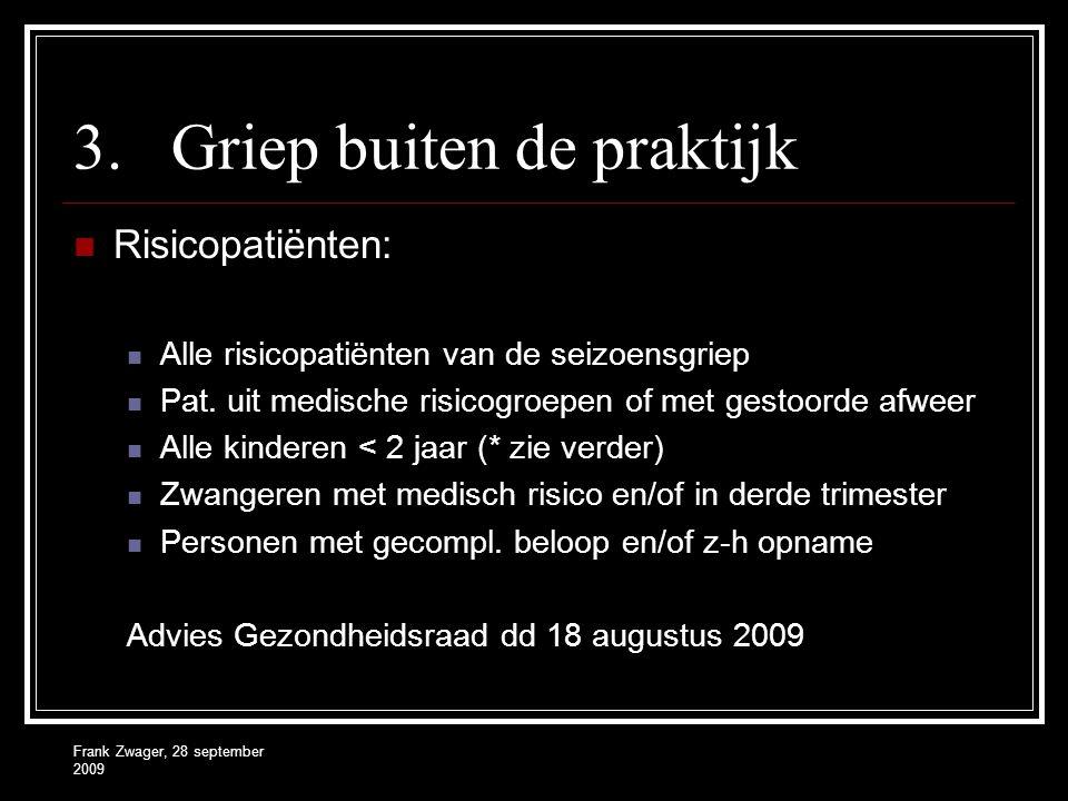 Frank Zwager, 28 september 2009 3.Griep buiten de praktijk  Risicopatiënten:  Alle risicopatiënten van de seizoensgriep  Pat. uit medische risicogr
