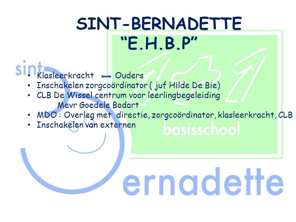 """SINT-BERNADETTE """"E.H.B.P"""" • Klasleerkracht Ouders • Inschakelen zorgcoördinator ( juf Hilde De Bie) • CLB De Wissel centrum voor leerlingbegeleiding M"""