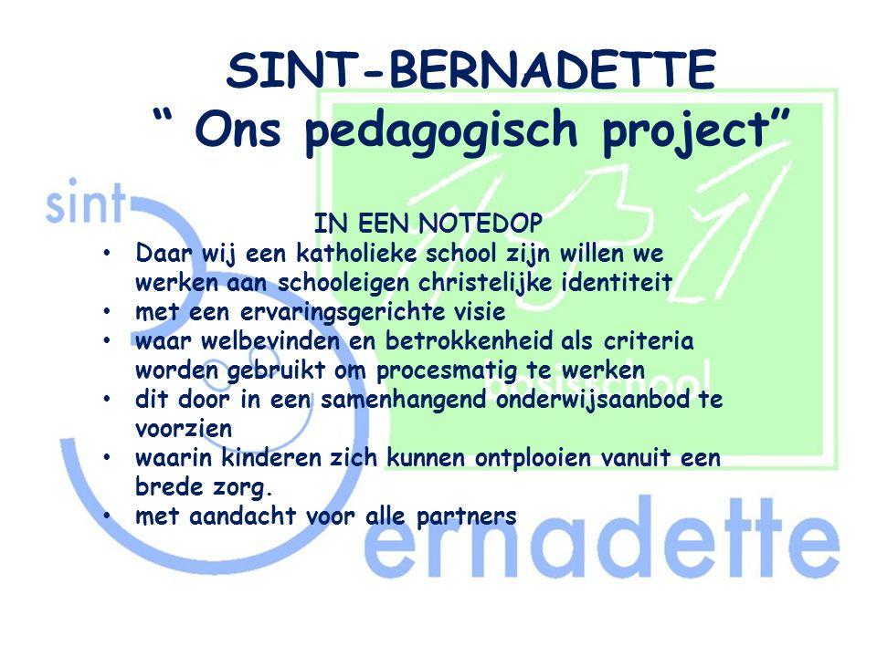 """SINT-BERNADETTE """" Ons pedagogisch project"""" IN EEN NOTEDOP • Daar wij een katholieke school zijn willen we werken aan schooleigen christelijke identite"""