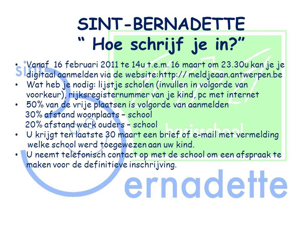"""SINT-BERNADETTE """" Hoe schrijf je in?"""" • Vanaf 16 februari 2011 te 14u t.e.m. 16 maart om 23.30u kan je je digitaal aanmelden via de website:http:// me"""