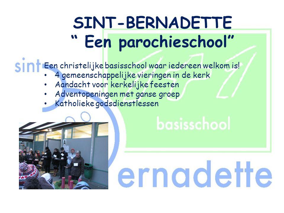 """SINT-BERNADETTE """" Een parochieschool"""" Een christelijke basisschool waar iedereen welkom is! • 4 gemeenschappelijke vieringen in de kerk • Aandacht voo"""