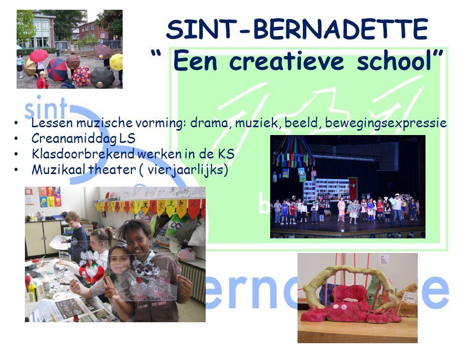 """SINT-BERNADETTE """" Een creatieve school"""" • Lessen muzische vorming: drama, muziek, beeld, bewegingsexpressie • Creanamiddag LS • Klasdoorbrekend werken"""