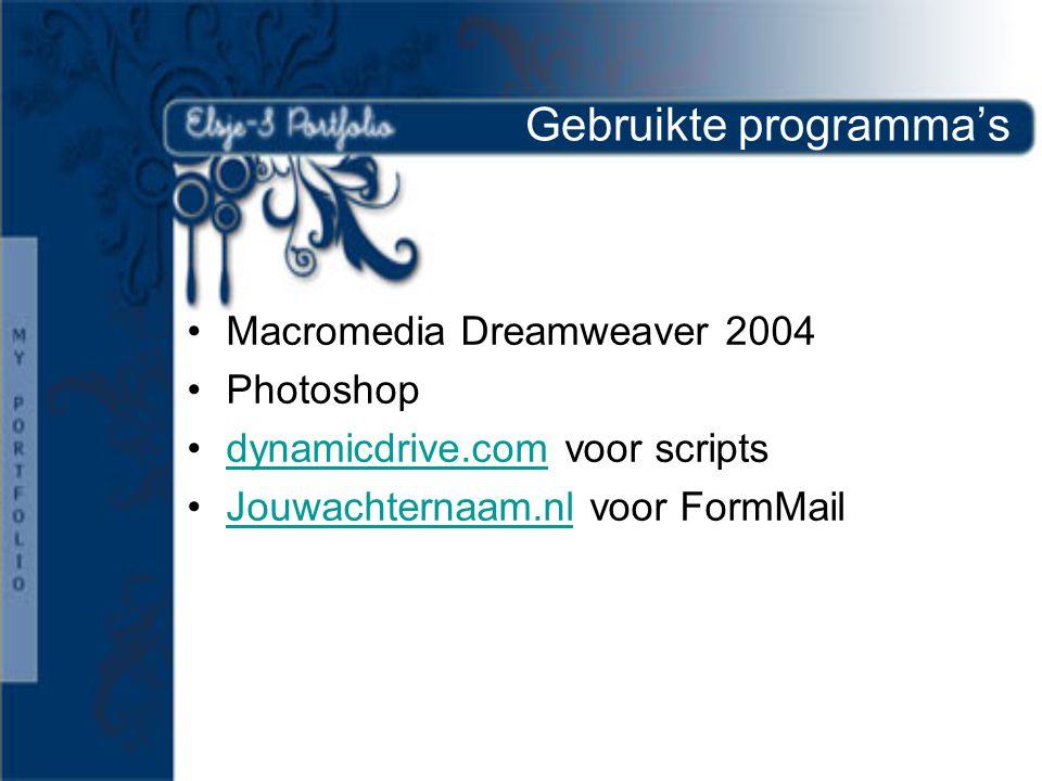 Gebruikte programma's •Macromedia Dreamweaver 2004 •Photoshop •dynamicdrive.com voor scriptsdynamicdrive.com •Jouwachternaam.nl voor FormMailJouwachternaam.nl