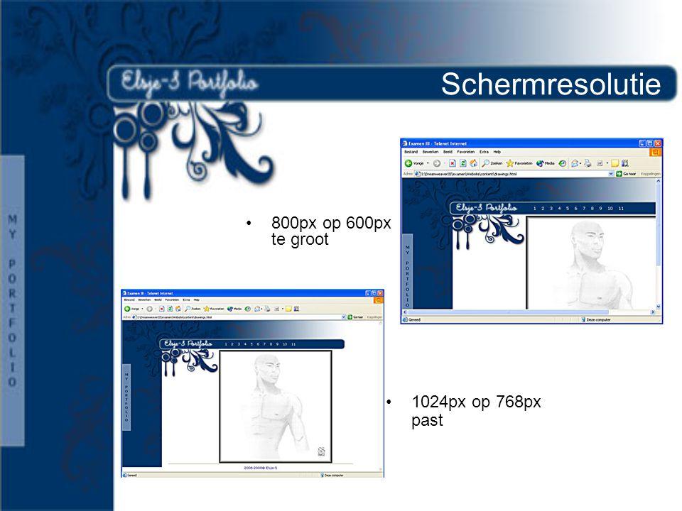 Schermresolutie •800px op 600px te groot •1024px op 768px past