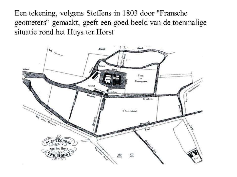 Een tekening, volgens Steffens in 1803 door Fransche geometers gemaakt, geeft een goed beeld van de toenmalige situatie rond het Huys ter Horst