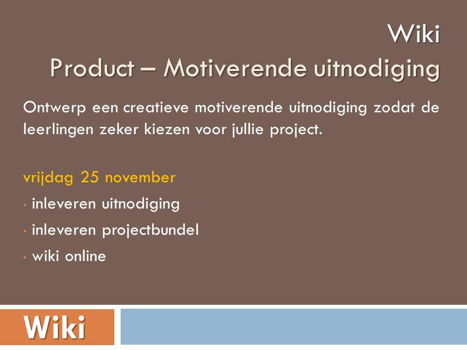 Wiki Product – Motiverende uitnodiging Wiki Ontwerp een creatieve motiverende uitnodiging zodat de leerlingen zeker kiezen voor jullie project. vrijda