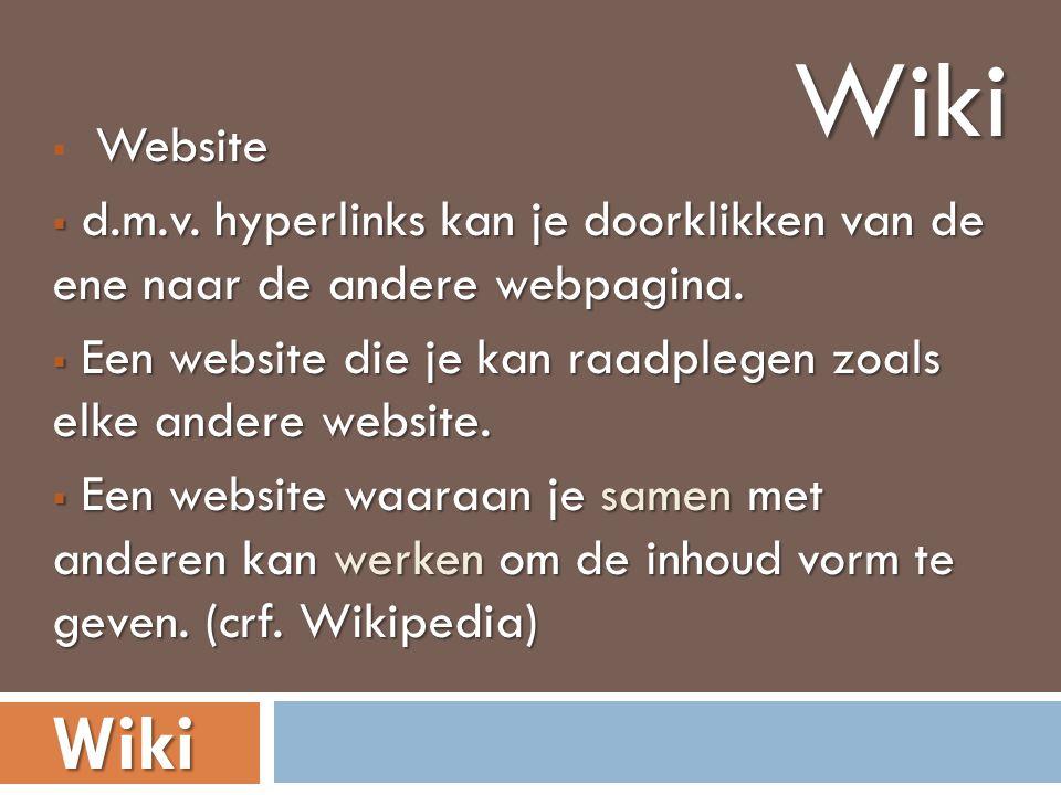 Website  Website  d.m.v. hyperlinks kan je doorklikken van de ene naar de andere webpagina.  Een website die je kan raadplegen zoals elke andere we