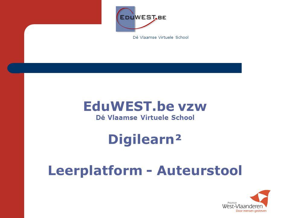 EduWEST.be vzw Dé Vlaamse Virtuele School Digilearn² Leerplatform - Auteurstool Dé Vlaamse Virtuele School