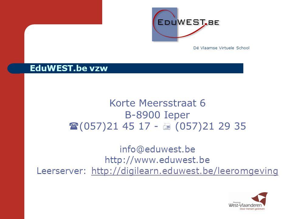 EduWEST.be vzw Korte Meersstraat 6 B-8900 Ieper  (057)21 45 17 -  (057)21 29 35 info@eduwest.be http://www.eduwest.be Leerserver: http://digilearn.e