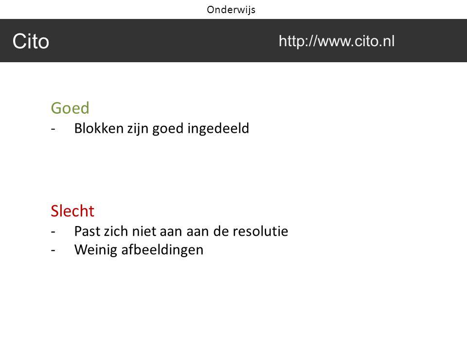 Goed -Blokken zijn goed ingedeeld Slecht -Past zich niet aan aan de resolutie -Weinig afbeeldingen Cito http://www.cito.nl Onderwijs