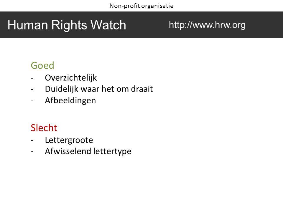 Goed -Overzichtelijk -Duidelijk waar het om draait -Afbeeldingen Slecht -Lettergroote -Afwisselend lettertype Human Rights Watch http://www.hrw.org Non-profit organisatie