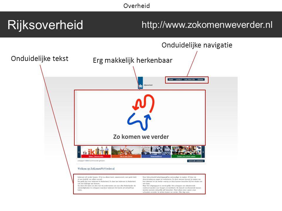 Rijksoverheid http://www.zokomenweverder.nl Erg makkelijk herkenbaar Onduidelijke navigatie Onduidelijke tekst Overheid