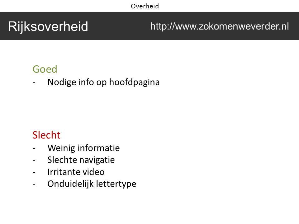 Goed -Nodige info op hoofdpagina Slecht -Weinig informatie -Slechte navigatie -Irritante video -Onduidelijk lettertype Rijksoverheid http://www.zokomenweverder.nl Overheid