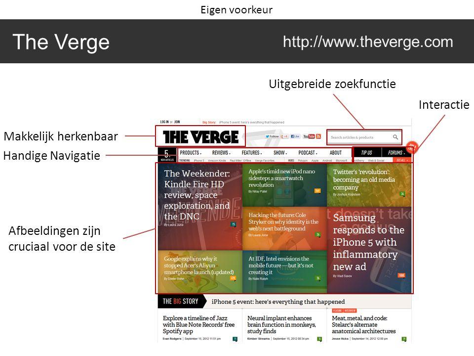 The Verge http://www.theverge.com Makkelijk herkenbaar Handige Navigatie Uitgebreide zoekfunctie Interactie Afbeeldingen zijn cruciaal voor de site Eigen voorkeur