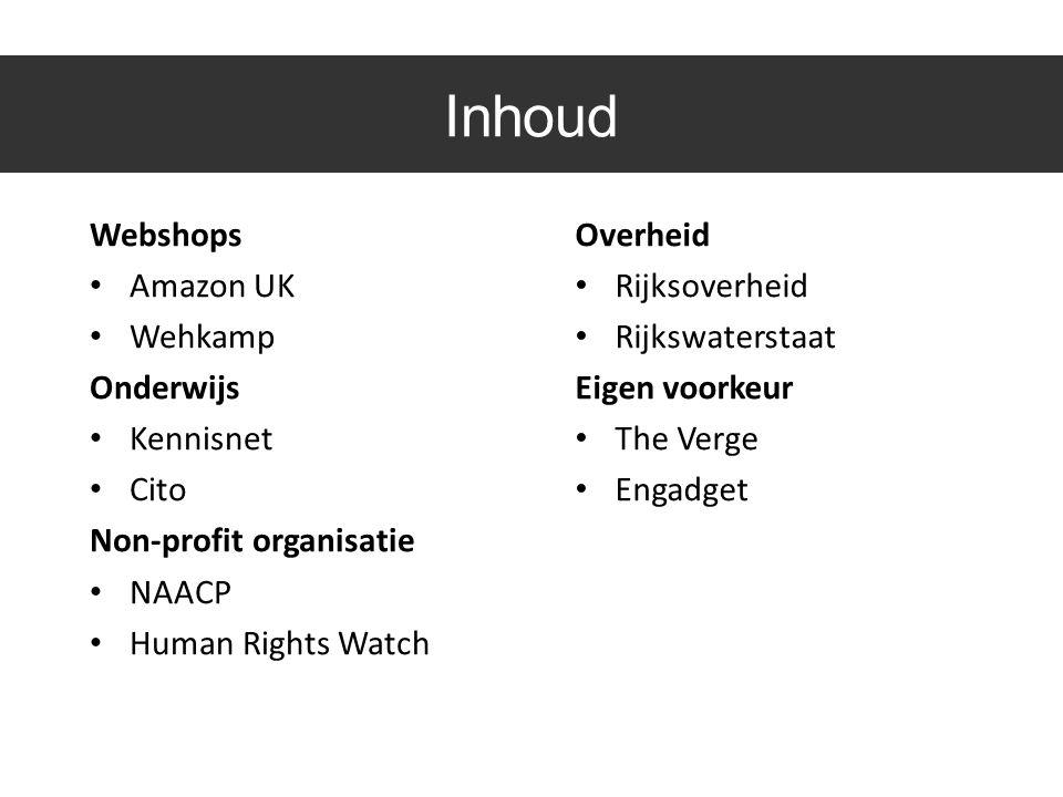Inhoud Webshops • Amazon UK • Wehkamp Onderwijs • Kennisnet • Cito Non-profit organisatie • NAACP • Human Rights Watch Overheid • Rijksoverheid • Rijkswaterstaat Eigen voorkeur • The Verge • Engadget