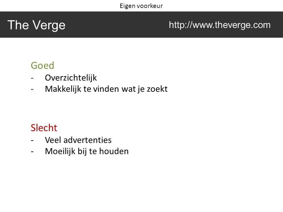 The Verge http://www.theverge.com Goed -Overzichtelijk -Makkelijk te vinden wat je zoekt Slecht -Veel advertenties -Moeilijk bij te houden Eigen voorkeur