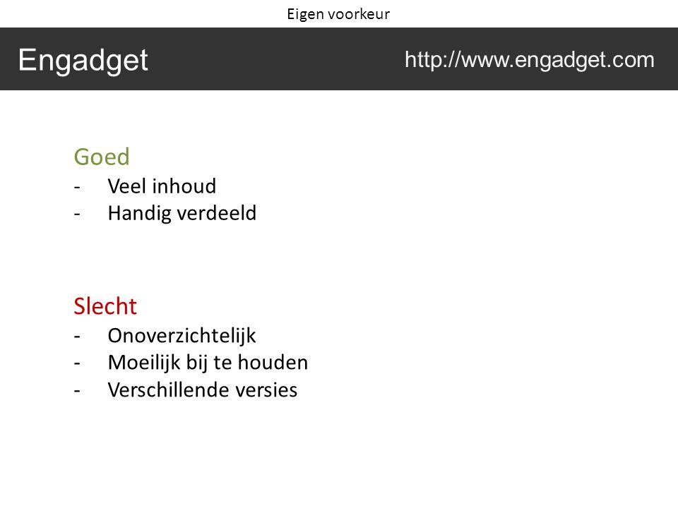Engadget http://www.engadget.com Goed -Veel inhoud -Handig verdeeld Slecht -Onoverzichtelijk -Moeilijk bij te houden -Verschillende versies Eigen voor