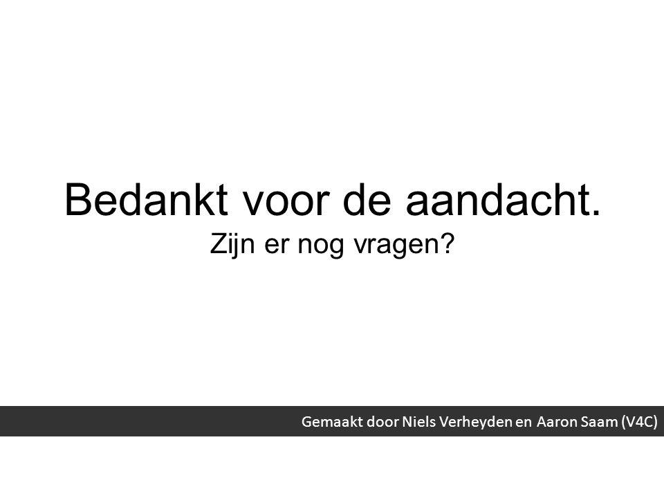 Bedankt voor de aandacht. Zijn er nog vragen? Gemaakt door Niels Verheyden en Aaron Saam (V4C)