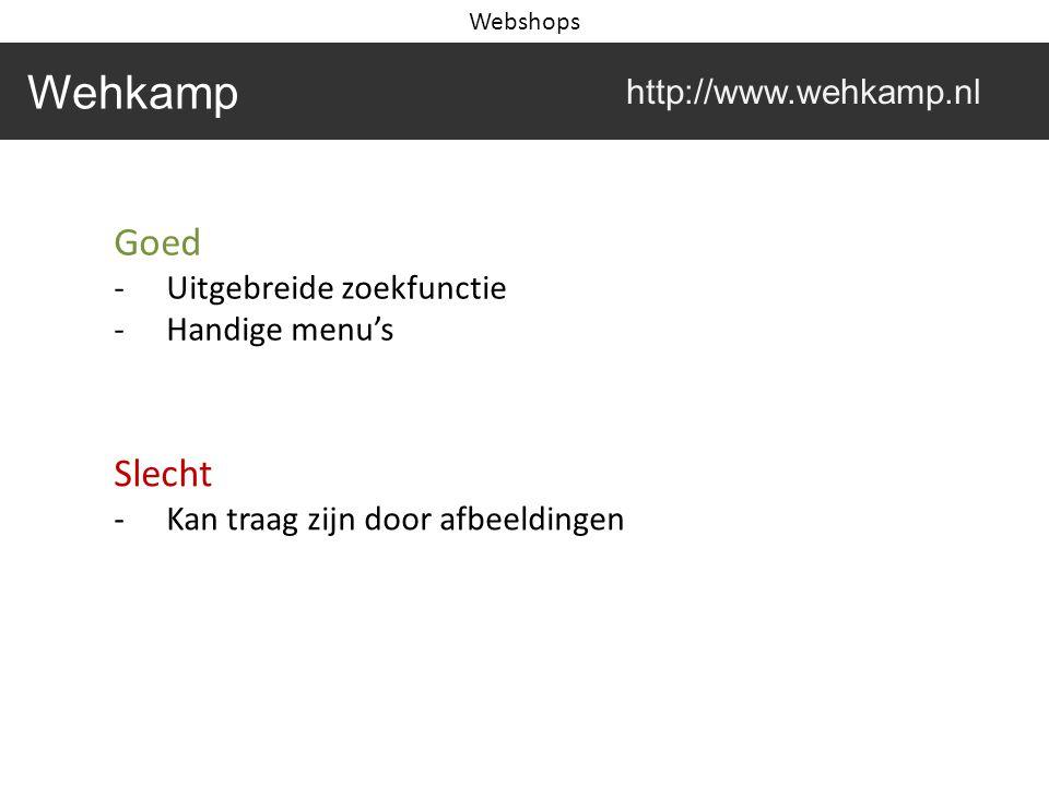 Goed -Uitgebreide zoekfunctie -Handige menu's Slecht -Kan traag zijn door afbeeldingen Wehkamp http://www.wehkamp.nl Webshops