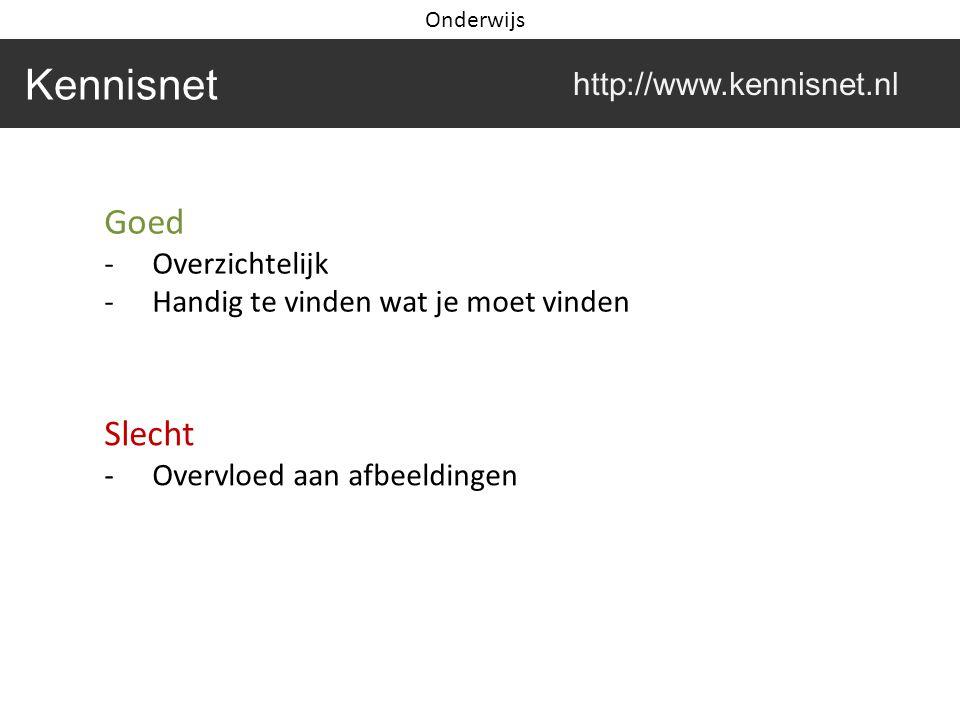 Goed -Overzichtelijk -Handig te vinden wat je moet vinden Slecht -Overvloed aan afbeeldingen Kennisnet http://www.kennisnet.nl Onderwijs