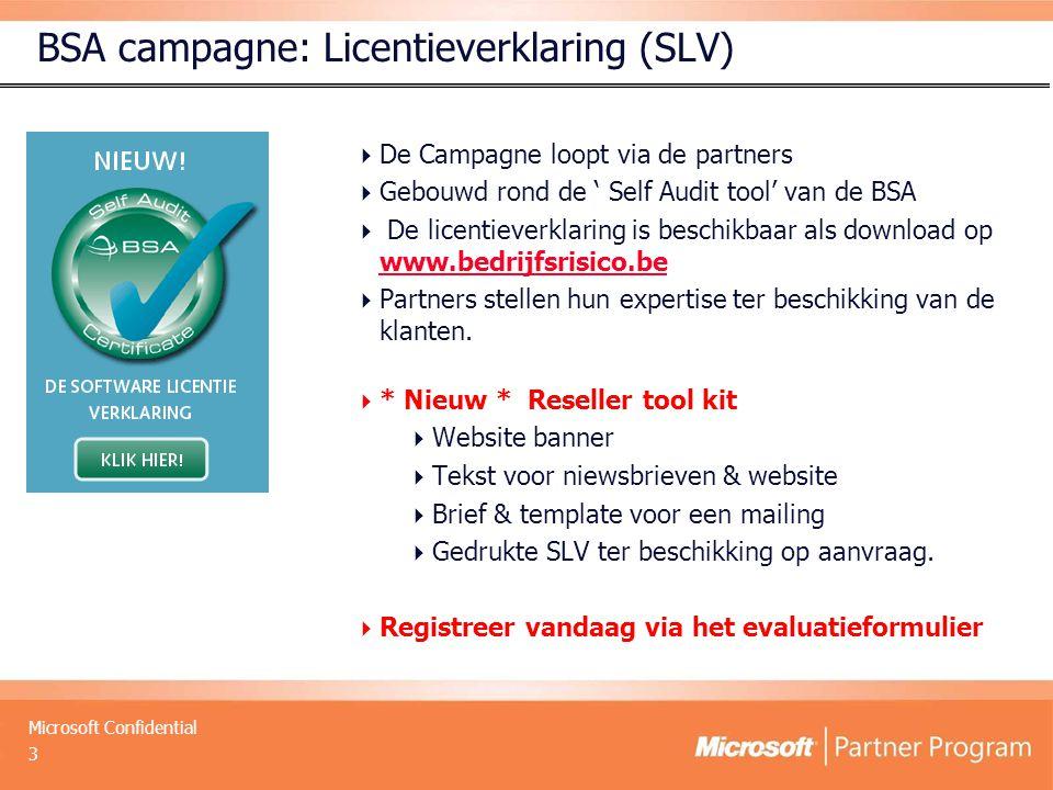 Microsoft Confidential 3 BSA campagne: Licentieverklaring (SLV)  * Nieuw * Reseller tool kit  Website banner  Tekst voor niewsbrieven & website  Brief & template voor een mailing  Gedrukte SLV ter beschikking op aanvraag.