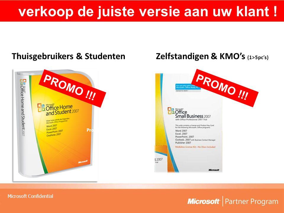 Microsoft Confidential Thuisgebruikers & StudentenZelfstandigen & KMO's (1>5pc's) verkoop de juiste versie aan uw klant .