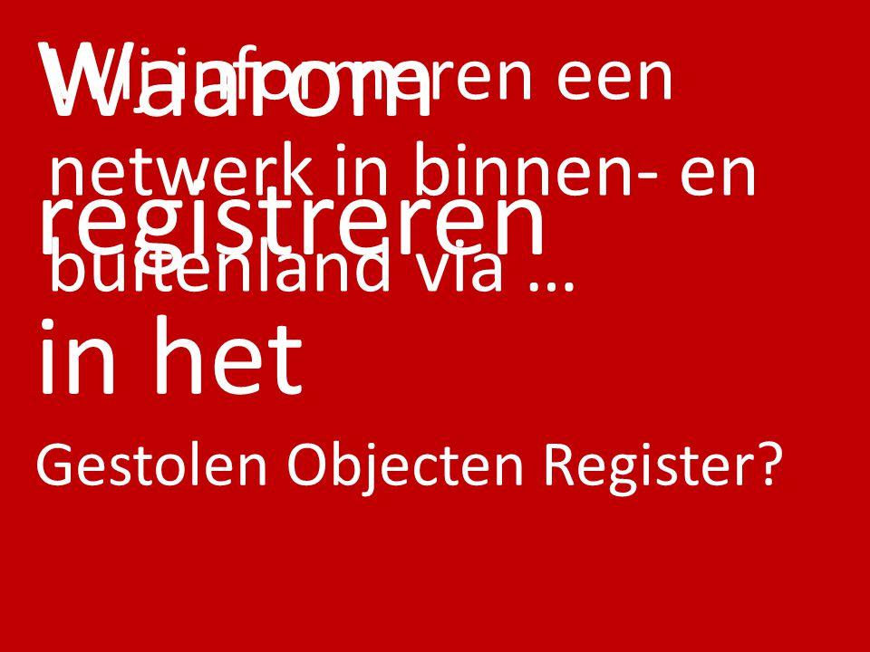 Waarom registreren in het Gestolen Objecten Register? Wij informeren een netwerk in binnen- en buitenland via …