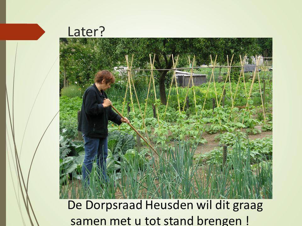 Later De Dorpsraad Heusden wil dit graag samen met u tot stand brengen !