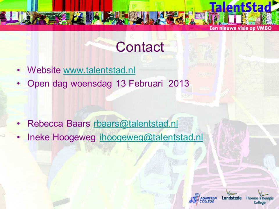 Contact •Website www.talentstad.nlwww.talentstad.nl •Open dag woensdag 13 Februari 2013 •Rebecca Baars rbaars@talentstad.nlrbaars@talentstad.nl •Ineke