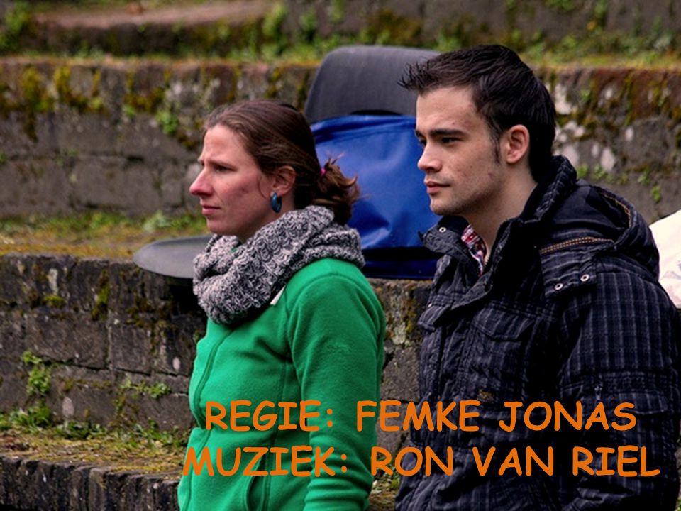 REGIE: FEMKE JONAS MUZIEK: RON VAN RIEL