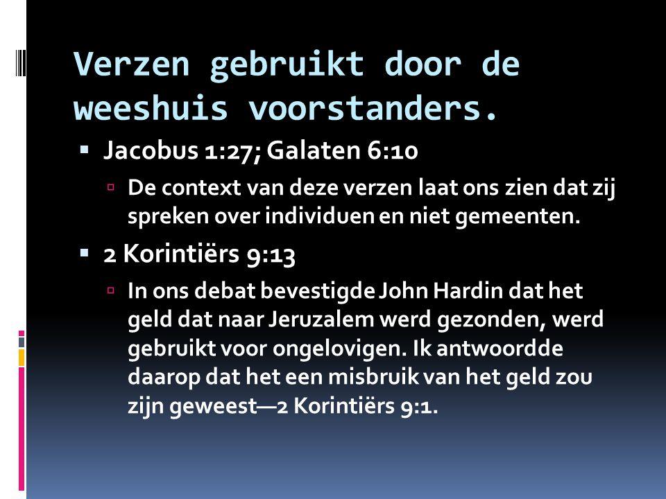 Verzen gebruikt door de weeshuis voorstanders.  Jacobus 1:27; Galaten 6:10  De context van deze verzen laat ons zien dat zij spreken over individuen