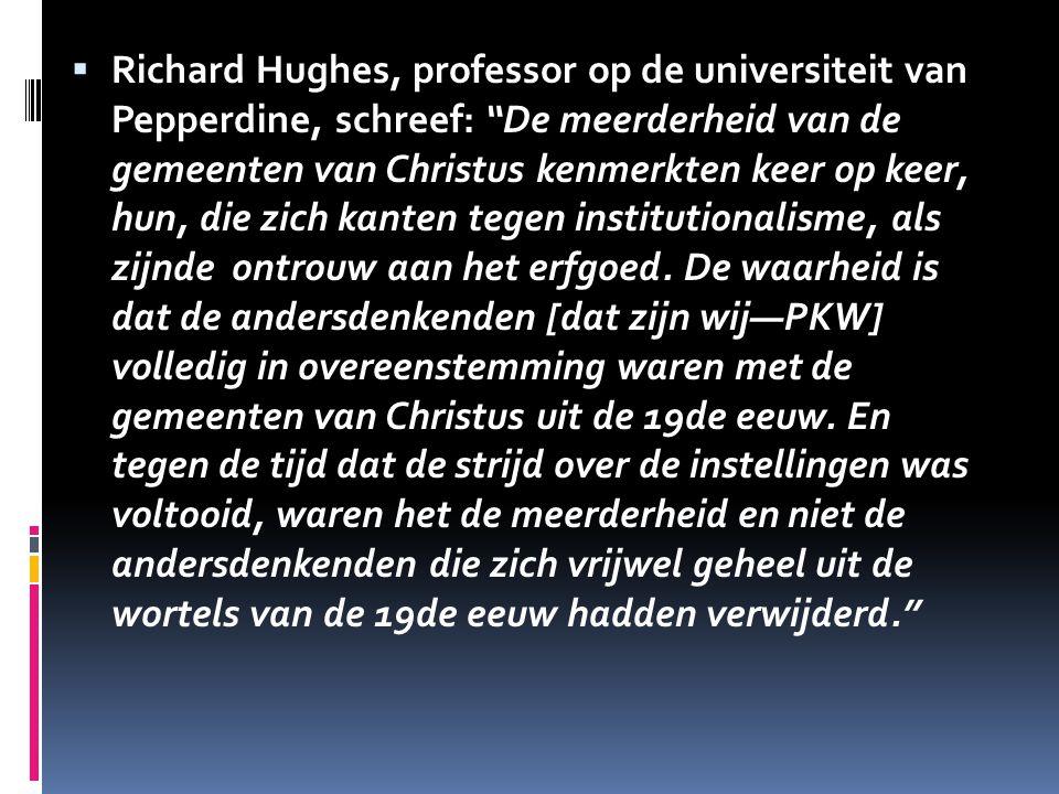 """ Richard Hughes, professor op de universiteit van Pepperdine, schreef: """"De meerderheid van de gemeenten van Christus kenmerkten keer op keer, hun, di"""
