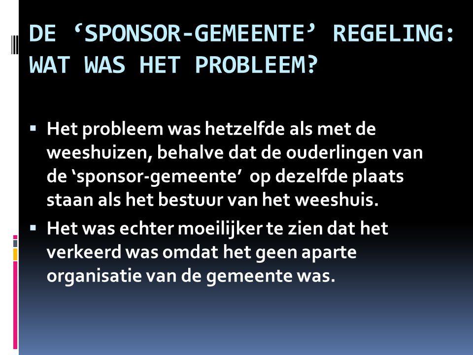 DE 'SPONSOR-GEMEENTE' REGELING: WAT WAS HET PROBLEEM?  Het probleem was hetzelfde als met de weeshuizen, behalve dat de ouderlingen van de 'sponsor-g