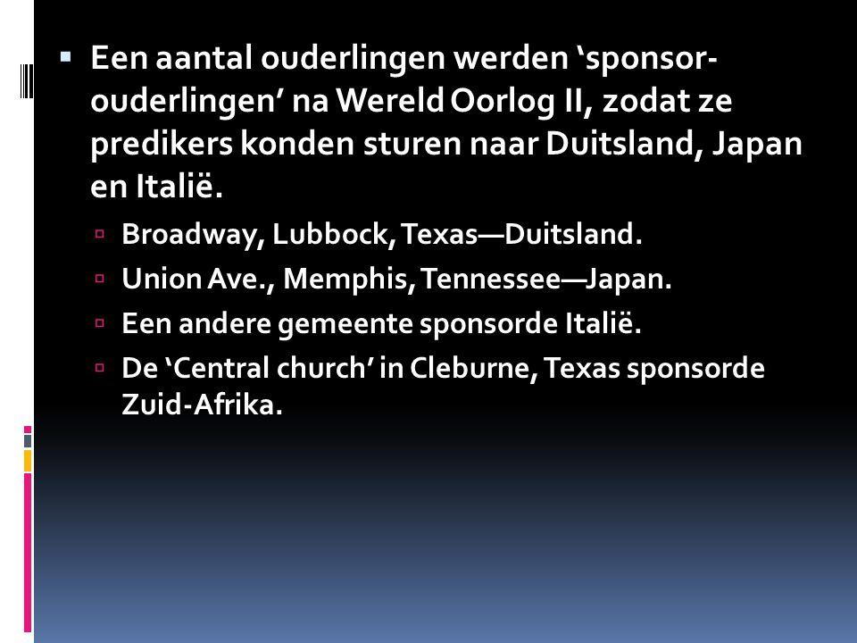  Een aantal ouderlingen werden 'sponsor- ouderlingen' na Wereld Oorlog II, zodat ze predikers konden sturen naar Duitsland, Japan en Italië.  Broadw